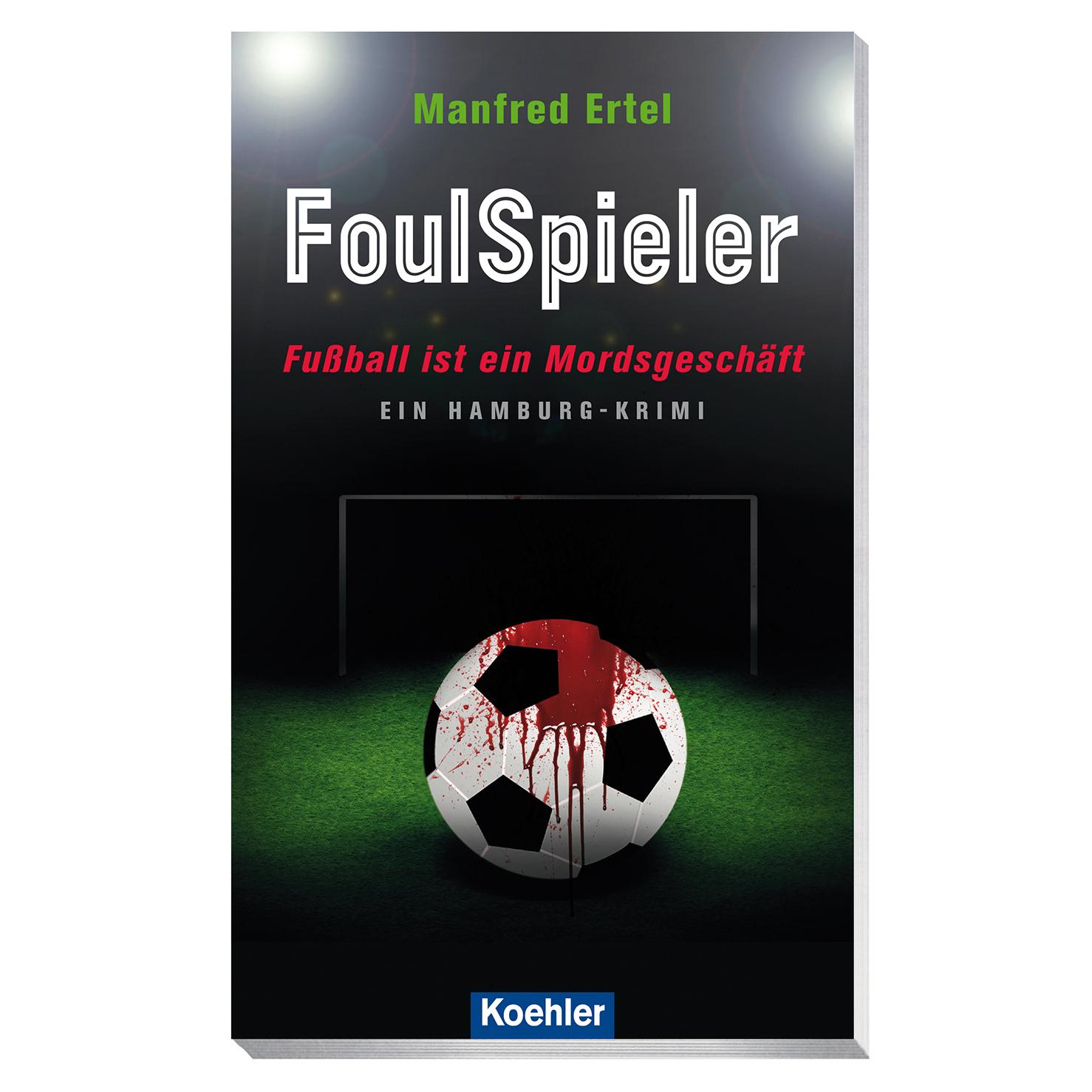 Buchrezension Foulspieler von Manfred Ertel. Der Krimi dreht sich um Spielmanipulationen im internationalem Fußball, mit viel Hamburger Einschlag