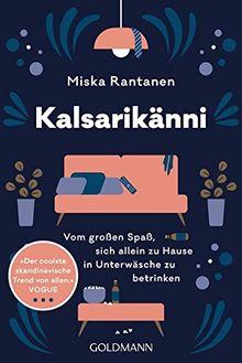 Buchbesprechung / Rezension von Miska Rantanen,                                     Kalsarikänni: Vom großen Spaß sich allein zu Hause in Unterwäsche zu betrinken            aus dem Goldmann Verlag