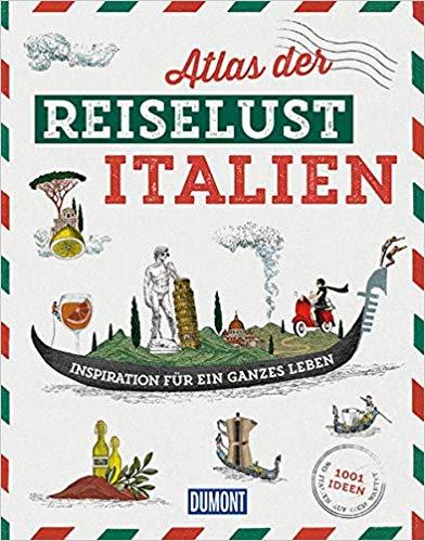 Rezension Atlas der Reiselust Italien von Dumont Reise.Exzellentes Buch, das die Lust auf Dolce Vita ins Unendliche steigert: Mehr Italien geht nicht!