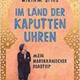 """Rezension Buchkritik Buch """"Im Land der kaputten Uhren"""" von Miriam Spies aus dem CONBOOK VerlagEine Vorbereitung auf Marokko, die kein Reiseführer bietet."""