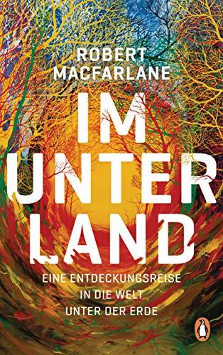 Rezension Buch Im Unterland von Robert Macfarlane, Penguin Verlag, beschreibt die Welt unter uns so einzigartig, dass man sie völlig neu betrachtet.