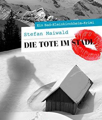 Rezension / Buchkritik von Die Tote im Stadl, Krimi von Stefan Maiwald aus dem Servus Verlag, 1. Fall für Wendelin Kerschbaumer