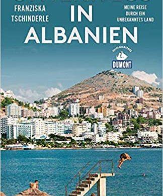"""Buchbesprechung / Rezension """"Unterwegs in Albanien"""" von Franziska Tschinderle, DUMONT REISEVERLAG. Hochinteressant und augenöffnend"""
