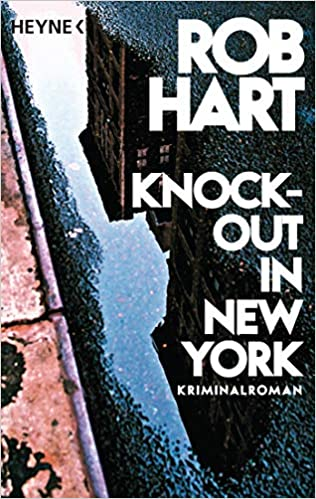 Rezension / Buchbesprechung Knock-out in New York von Rob Hart aus dem Heyne-Verlag. Knallharter Krimi mit New York-Feeling