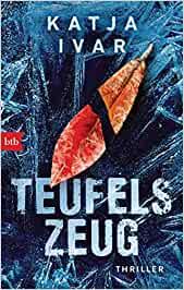 """Buchbesprechung / Rezension """"Teufelszeug"""" von Katja Ivar aus dem btb-Verlag, Spannung und Historie zur Zeit des Kalten Krieges"""