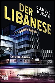 Buchbesprechung / Rezension Der Libanese von Clemens Murath, Heyne Verlag. Gangster-Action in Höchstform - knallhart & absolut spannend