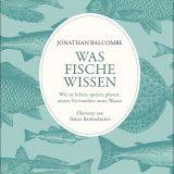 Rezension Buch Was Fische wisen von Jonathan Balcombe:Das Buch bietet einen ausführlichen Rundumblick über Verhalten, Sinne sowie das Leben von Fischen und stützt sich dabei auf viele Fachartikel.