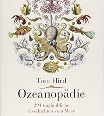 Rezension Buch Ozeanopädie, Tom Hird, Verlag Terra Mater Books: Wissenschaftlich fundiert, locker zu lesen, nicht reißerisch, leicht verständlich, humorvoll