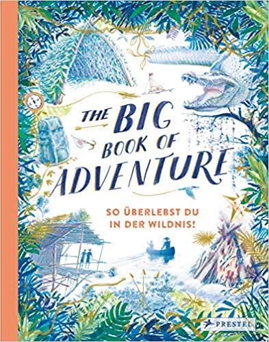 """Der großformatige Band """"The Big Book of Adventure"""" aus dem Prestel Verlag versammelt viele Tipps und Tricks für kleine Abenteurer."""