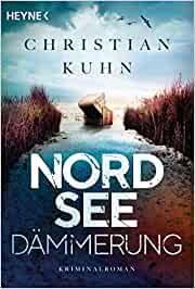 Rezension / Buchbesprechung von Nordseedämmerung Debütkrimi von Christian Kuhn aus dem Heyne Verlag, außergewöhnlicher Plot und viel Nordsee-Feeling.