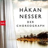 """Buchbesprechung """"Der Choreograph"""" von Hakan Nesser, schön zu lesen, aber bedarf einer intensiveren Auseinandersetzung mit dem Inhalt."""