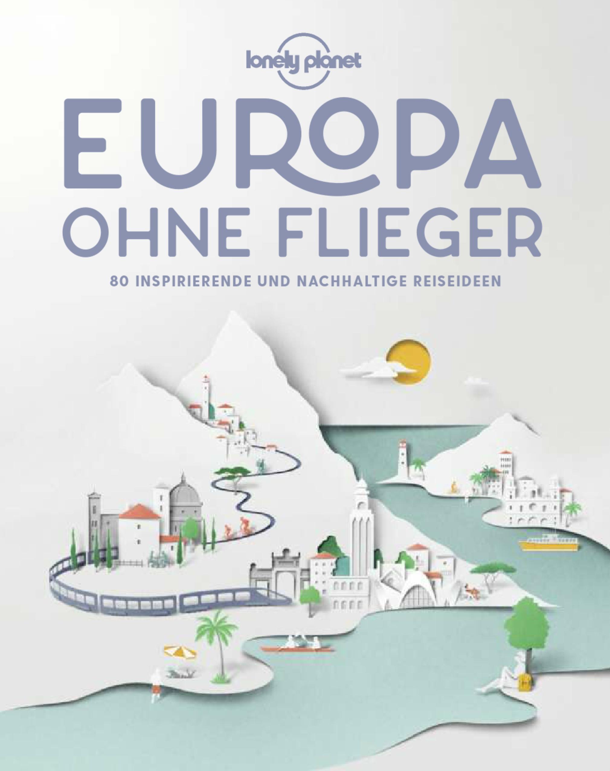 Rezension / Buchbesprechung Europa ohne Flieger aus dem Lonely Planet Verlag, 80 inspirierende und umweltfreundliche Reiseideen