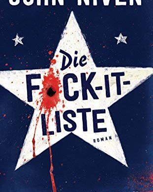 """Rezension / Buchbesprechung """"Die F*ck-It-Liste"""" von John Niven, Heyne Verlag: Extrem kurzweilig & lustig, gleichzeitig bestürzend &beklemmend"""