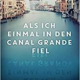 """Buchkritik / Rezension """"Als ich einmal in den Canal Grande fiel"""" von Petra Reski, Droemer Verlag. Leidenschaftliches Plädoyer für die Erhaltung Venedigs"""