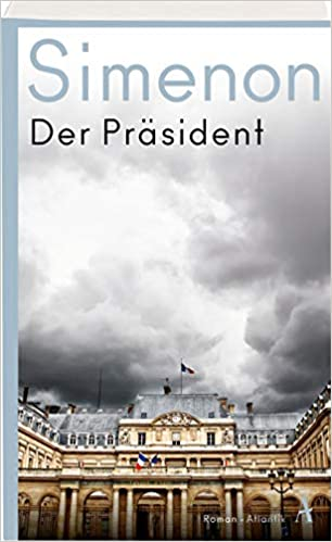 Buchkritik, Rezension, Besprechung Der Präsident, Georges Simenon, Atlantik Verlag. Großartig geschrieben und zeitlos spannend