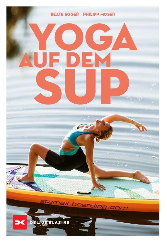 Rezension Yoga auf dem SUP von Beate Egger / Philipp Moser aus dem Delius Klasing Verlag - Anfänger kommen schnell in die neue Sportart rein.