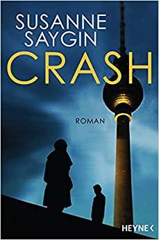 Rezension / Buchkritik Crash von Susanne Saygin aus dem Heyne Verlag. Spannendes Thriller, der auch aktuelles Gesellschaftsportrait ist.