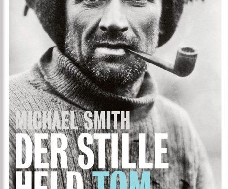 """Rezension/ Buchkritik """"Der stille Held: Tom Crean"""" Michael Smith, mare Verlag. Spannende und mitreißende Biografie eines Antarktis-Entdeckers"""