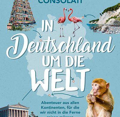 """Rezension/Buchkritik """"In Deutschland um die Welt, Franziska Consolati, Conbook Verlag. Tolles Buch mit vielen Ideen für Urlaub oder Ausflüge"""