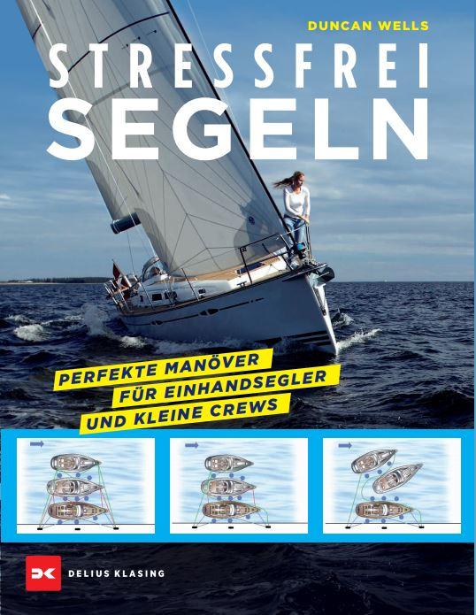 Rezension/Buchkritik Stressfrei segeln / Duncan Wells, Delius Klasing Verlag. Guter Ratgeber für Segler vom Anfänger bis zu Fortgeschrittenen